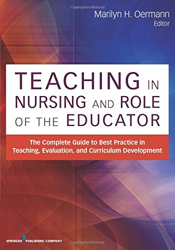 Teaching in Nursing and Role of the Educator: The Complete Guide to Best Practice in Teaching, Evaluation and Curriculum Development