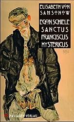Egon Schiele Sanctus Franciscus Hystericus
