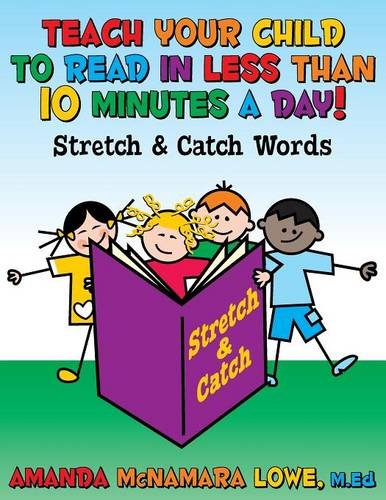 TEACH YOUR CHILD TO READ IN LESS THAN 10 MINUTES A DAY!: Stretch & Catch Words
