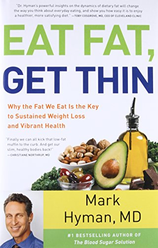 Eat Fat, Get Thin: Why the Fat We Eat Is the Key to Sustained Weight Loss and Vibrant Health ()