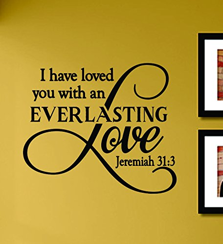 I have loved you with an everlasting love Jeremiah 31:3 Vinyl Wall Decals Quotes Sayings Words Art Decor Lettering Vinyl Wall Art Inspirational ()
