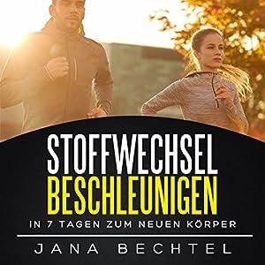 Stoffwechsel beschleunigen: In 7 Tagen zum neuen Körper Hörbuch von Jana Bechtel Gesprochen von: Fanny Valentin