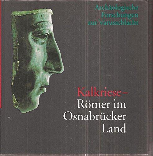 Kalkriese - Römer im Osnabrücker Land: Archäologische Forschungen zur Varusschlacht