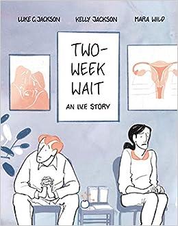 Two-Week Wait: An IVF Story: Jackson, Luke, Jackson, Kelly, Wild, Mara:  9781950354634: Amazon.com: Books