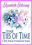 The Ties of Time: A Kelly Watson YA paranormal mystery (Kelly Watson YA paranormal mystery series Book 2)