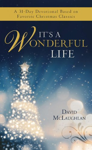 It's a Wonderful Life: A 31-Day Devotional Based on Favorite Christmas Classics (Value Books)