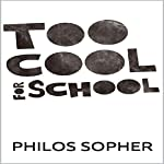 Too Cool for School: Schools Do Not Breed Intelligence: Why You Shouldn't Pursue Higher Education, College or University | Philos Sopher