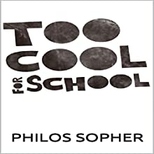 Too Cool for School: Schools Do Not Breed Intelligence: Why You Shouldn't Pursue Higher Education, College or University Audiobook by Philos Sopher Narrated by David Van Der Molen
