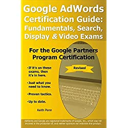 Google AdWords Certification Guide: Fundamentals, Search, Display & Video Exams