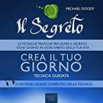 Il Segreto. Crea il tuo giorno [The Secret. Create your day]: Tecnica guidata [Guided skill] | Michael Doody