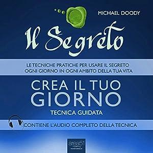 Il Segreto. Crea il tuo giorno [The Secret. Create your day] Audiobook