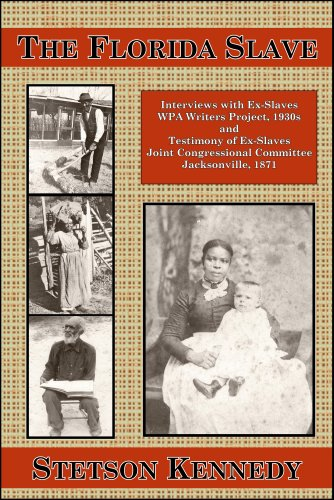 The Florida Slave: Interviews with Ex-Slaves WPA Writers Project, 1930s and Testimony of Ex-Slaves Joint Congressional Committee Jacksonville, 1871 (Stores Fl Jacksonville)
