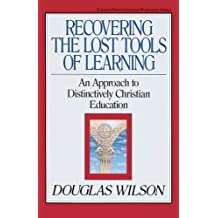Recovering the Lost Tools of Learning: An Approach to Distinctively Christian Education