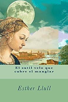 El sutil velo que cubre el manglar (Spanish Edition) by [Llull, Esther]