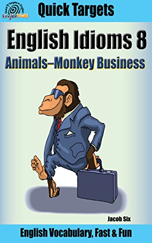 English Idioms: Animals—Monkey Business: Vocabulary, Fast & Fun (Quick Targets in English, Idioms Book 8)