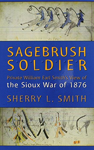 Sagebrush Soldier: Private William Earl Smith's View of the Sioux War of 1876