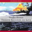 Twelve Seconds To Live Audiobook by Douglas Reeman Narrated by Steven Crossley