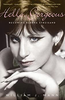 Hello, Gorgeous: Becoming Barbra Streisand by [Mann, William J.]