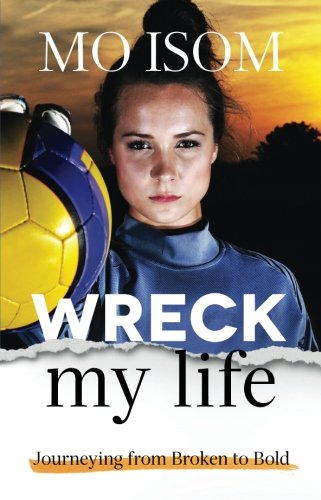 Wreck My Life: Journeying from Broken to - Outlet Mo