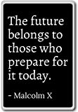 The future belongs to those who prepare for it to... - Malcolm X - quotes fridge magnet, Black