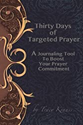 Thirty Days of Targeted Prayer: A Journaling Tool to Boost Your Prayer Commitment