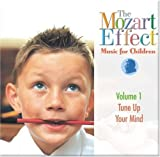 Classical Music : The Mozart Effect Music for Children, Volume 1: Tune Up Your Mind
