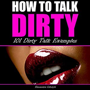 How to Talk Dirty: 101 Dirty Talk Examples Audiobook