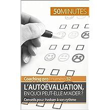 L'autoévaluation, en quoi peut-elle m'aider ?: Conseils pour évoluer à son rythme (Coaching pro t. 52) (French Edition)