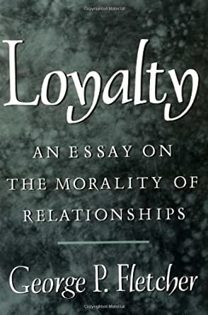 Loyalty an essay on the morality of relationships