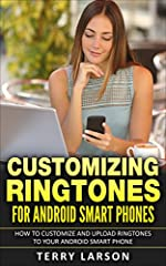 Finally, a complete, easy to follow, step by step guide for customizing, uploading, and activating ringtones to your Android Smart Phone.