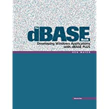 The dBASE Book, Vol 1: Developing Windows Applications with dBASE Plus