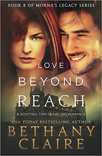 Love Beyond Reach A Scottish Time Travel Romance Mornas Legacy Series Volume 8 Bethany Claire 9780996113663 Amazon Books