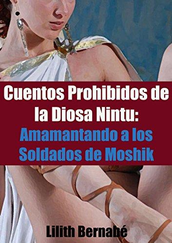 Cuentos Prohibidos de la Diosa Nintu: Amamantando a los Soldados de Moshik (Spanish Edition)