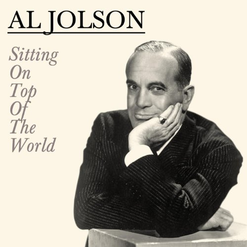 Sitting On Top Of The World (Al Jolson Sitting On Top Of The World)