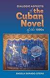 Dialogic Aspects of the Cuban Novel of The 1990s, Dorado-Otero, ngela, 185566271X