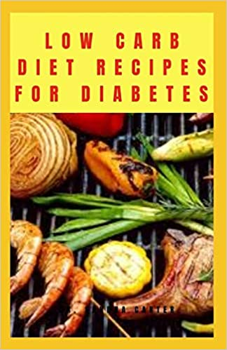 Low Carb Diet recipes for Diabetes: It entails perfect guide to low carb diet for diabetes 1