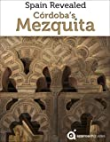 Spain Revealed: Cordoba's Mezquita (Mosque of Cordoba - 2017 Travel Guide)