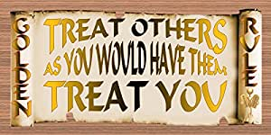 Golden Rules -Treat Others As You Would Have Them Treat You