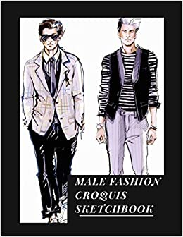 Male Fashion Croquis Sketchbook An Essential Professional Cute Casual Male Figure Body Illustration Templates Sketchpad With 300 Drawn Images For Men Designs And Create A Stunning Portfolio Femme La Belle 9781071072363