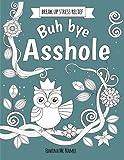 Buh bye asshole: break up stress relief