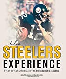 The Steelers Experience: A Year-by-Year Chronicle of the Pittsburgh Steelers by Aretha, David, Mendelson, Abby (2014) Hardcover