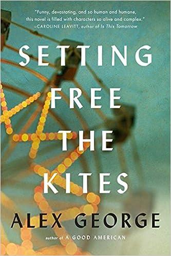 setting free the kites alex george 9780399162107 amazon com books
