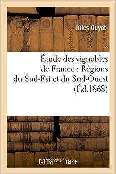 Etude Des Vignobles de France: Regions Du Sud-Est Et Du Sud-Ouest (Ed.1868) (Savoirs Et Traditions)