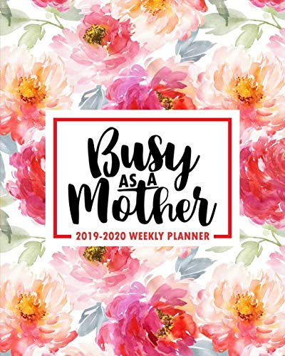 Busy As A Mother: 2019-2020 Weekly Planner: July 1, 2019 to June 30, 2020: Weekly & Monthly View Planner, Organizer & Diary for Moms: Red Watercolor Florals 3148