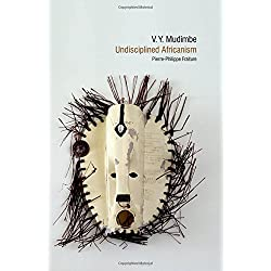 V. Y. Mudimbe: Undisciplined Africanism (Contemporary French and Francophone Cultures)