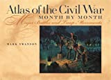 Atlas of the Civil War, Month by Month: Major Battles and Troop Movements