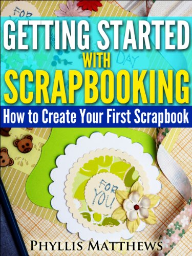 Getting Started With Scrapbooking: How to Create Your First Scrapbook