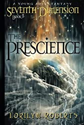 Seventh Dimension -The Prescience: A Young Adult Fantasy (Volume 5)