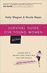 Survival Guide for Young Women: Learning How to Navigate Today's World with Grace and Strength