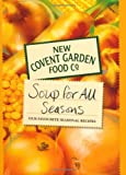 New Covent Garden Book of Soup for all Seasons: Our Favourite Seasonal Recipes (New Covent Garden Soup Company)